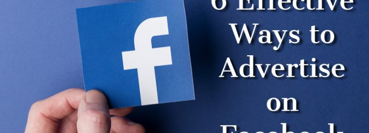 6 Effective Ways to Advertise on Facebook