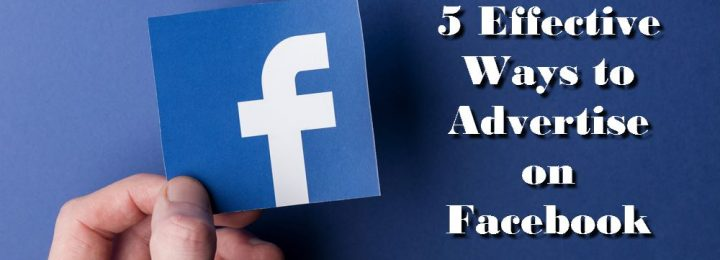 5 Effective Ways to Advertise on Facebook