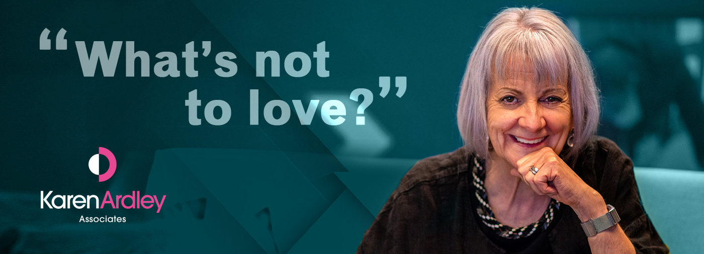 """WHAT'S NOT TO LOVE?"" – Karen Ardley Associates"